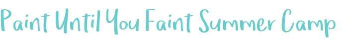 Paint Until You Faint Summer Camp